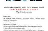 "GRADSKI MUZEJ SUBOTICA: OTVARANJE IZLOŽBE ""GRUPA BOSCH+BOSCH I SUBOTICA"""